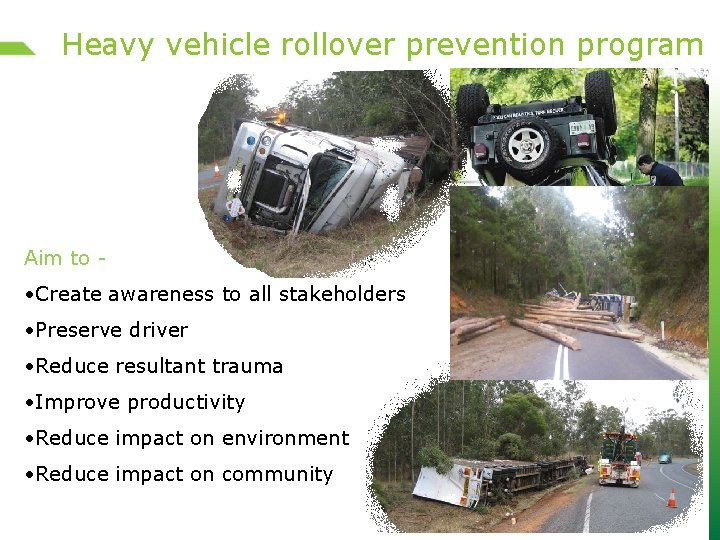 Heavy vehicle rollover prevention program Aim to - • Create awareness to all stakeholders