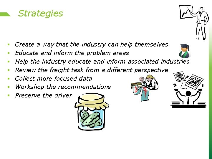 Strategies § § § § Create a way that the industry can help themselves