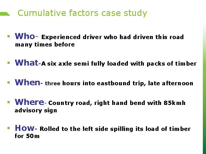Cumulative factors case study § Who- Experienced driver who had driven this road many