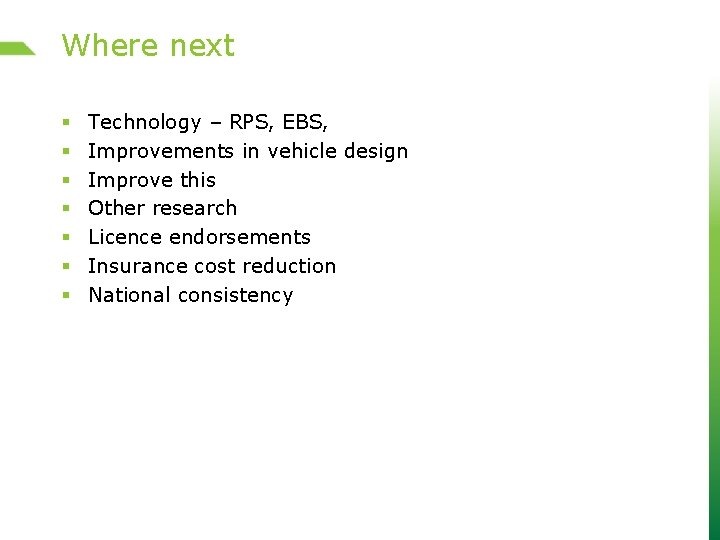 Where next § § § § Technology – RPS, EBS, Improvements in vehicle design