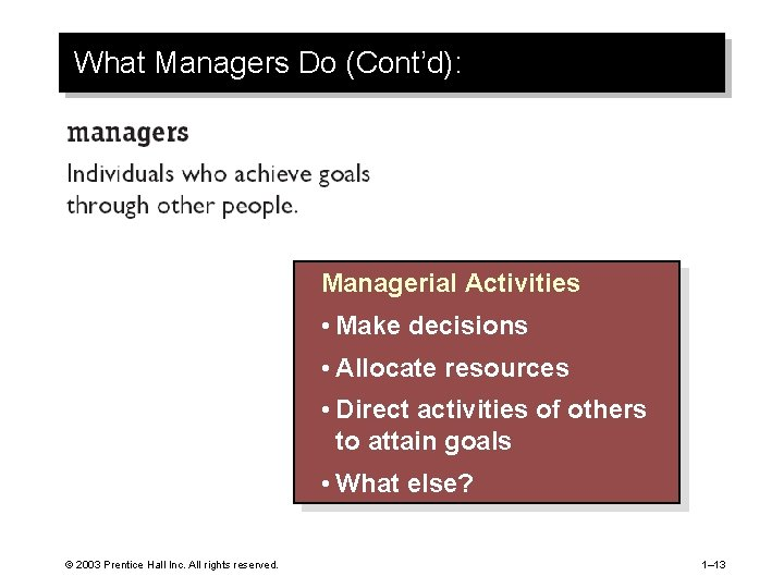 What Managers Do (Cont'd): Managerial Activities • Make decisions • Allocate resources • Direct