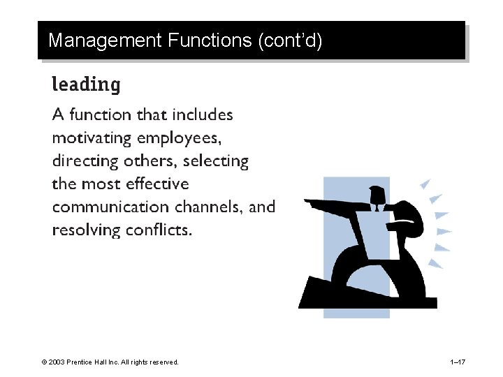 Management Functions (cont'd) © 2003 Prentice Hall Inc. All rights reserved. 1– 17