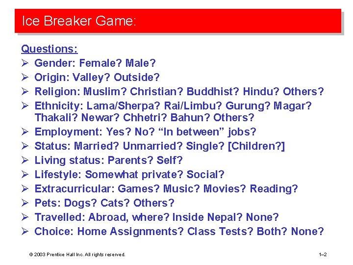 Ice Breaker Game: Questions: Ø Gender: Female? Male? Ø Origin: Valley? Outside? Ø Religion: