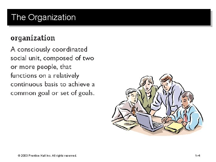 The Organization © 2003 Prentice Hall Inc. All rights reserved. 1– 4