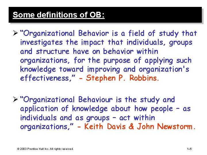 """Some definitions of OB: Ø """"Organizational Behavior is a field of study that investigates"""