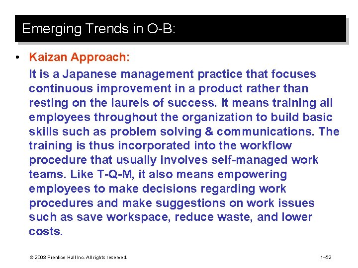 Emerging Trends in O-B: • Kaizan Approach: It is a Japanese management practice that