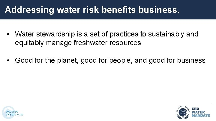 Addressing water risk benefits business. • Water stewardship is a set of practices to