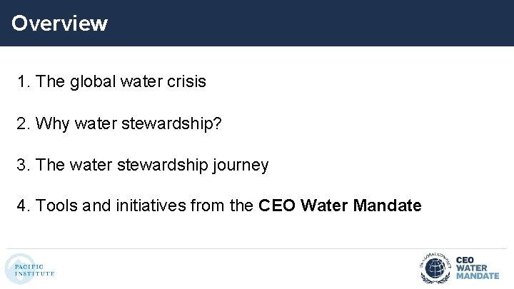 Overview 1. The global water crisis 2. Why water stewardship? 3. The water stewardship