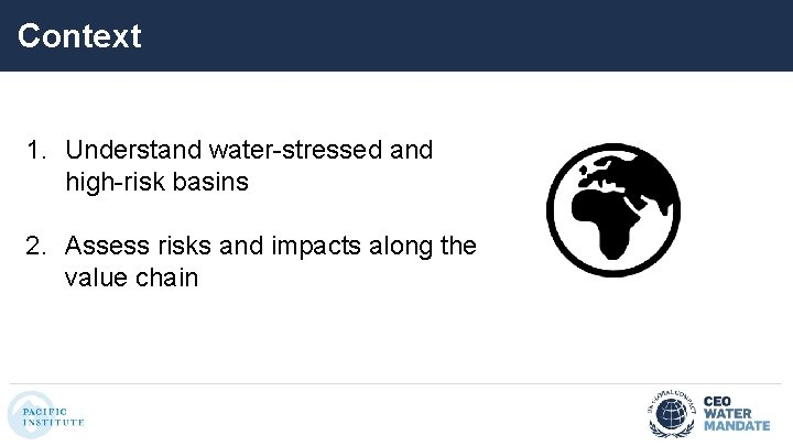 Context 1. Understand water-stressed and high-risk basins 2. Assess risks and impacts along the