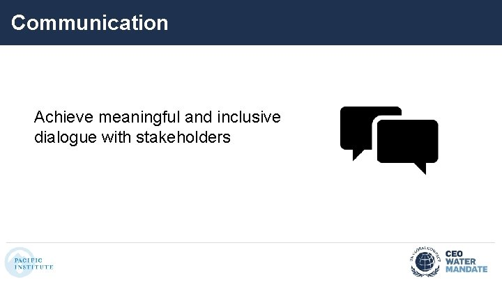 Communication Achieve meaningful and inclusive dialogue with stakeholders
