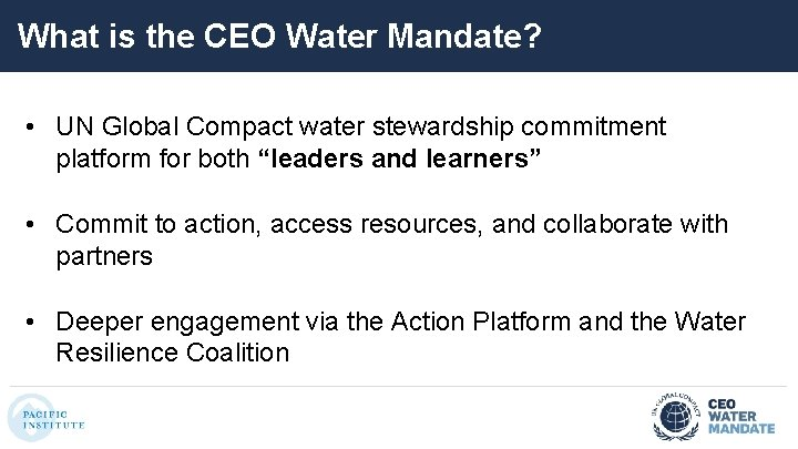 What is the CEO Water Mandate? • UN Global Compact water stewardship commitment platform