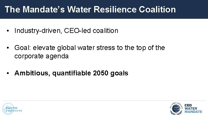 The Mandate's Water Resilience Coalition • Industry-driven, CEO-led coalition • Goal: elevate global water