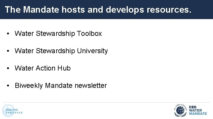 The Mandate hosts and develops resources. • Water Stewardship Toolbox • Water Stewardship University