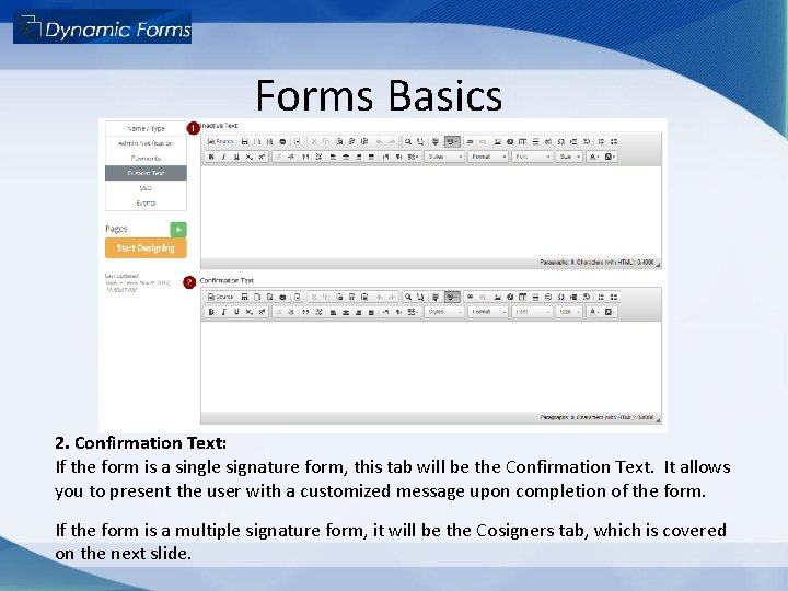 Forms Basics 2. Confirmation Text: If the form is a single signature form, this