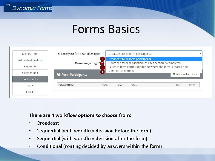 Forms Basics There are 4 workflow options to choose from: • Broadcast • Sequential