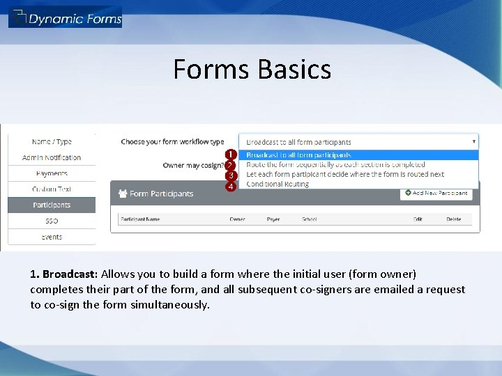 Forms Basics 1. Broadcast: Allows you to build a form where the initial user