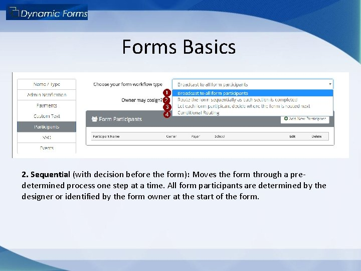 Forms Basics 2. Sequential (with decision before the form): Moves the form through a