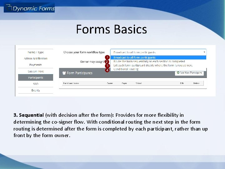 Forms Basics 3. Sequential (with decision after the form): Provides for more flexibility in