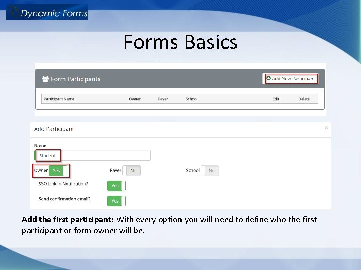 Forms Basics Add the first participant: With every option you will need to define