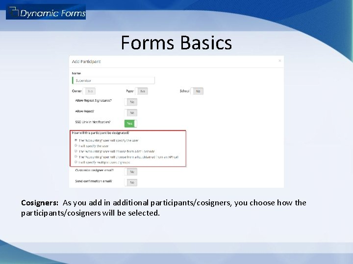 Forms Basics Cosigners: As you add in additional participants/cosigners, you choose how the participants/cosigners