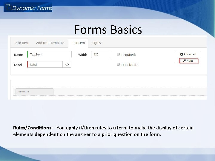 Forms Basics Rules/Conditions: You apply if/then rules to a form to make the display