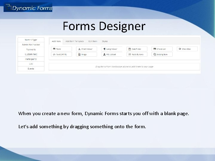 Forms Designer When you create a new form, Dynamic Forms starts you off with