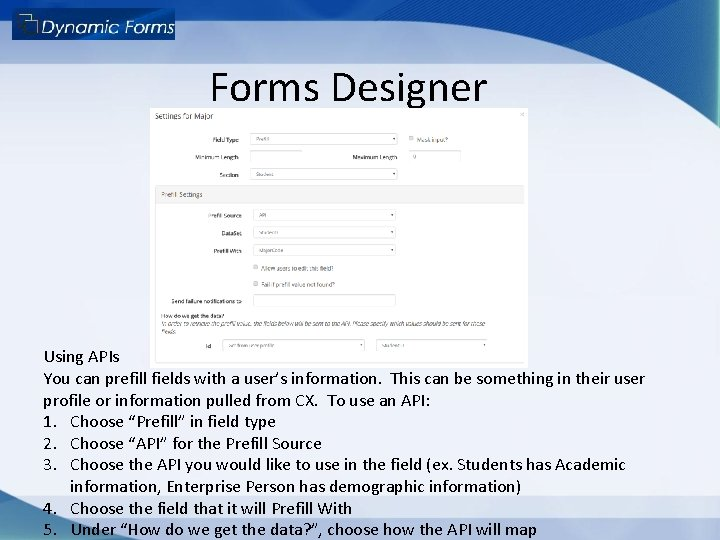 Forms Designer Using APIs You can prefill fields with a user's information. This can