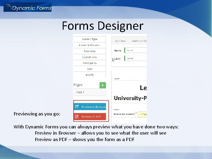 Forms Designer Previewing as you go: With Dynamic Forms you can always preview what