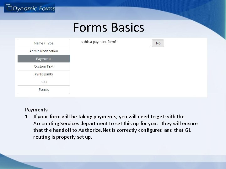 Forms Basics Payments 1. If your form will be taking payments, you will need