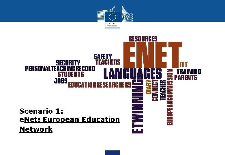 Scenario 1: e. Net: European Education Network