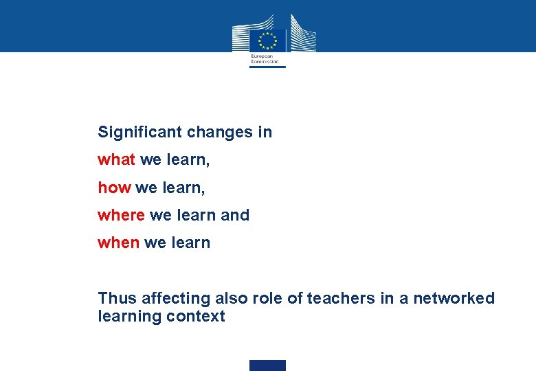 Significant changes in what we learn, how we learn, where we learn and when