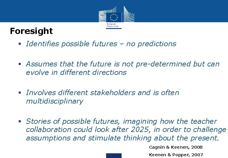 Foresight § Identifies possible futures – no predictions § Assumes that the future is