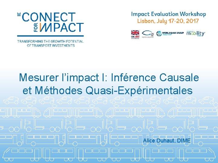 Mesurer l'impact I: Inférence Causale et Méthodes Quasi-Expérimentales Alice Duhaut, DIME
