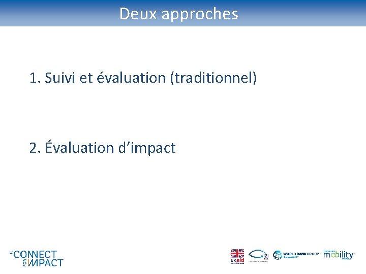 Deux approches 1. Suivi et évaluation (traditionnel) 2. Évaluation d'impact