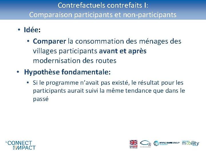 Contrefactuels contrefaits I: Comparaison participants et non-participants • Idée: • Comparer la consommation des