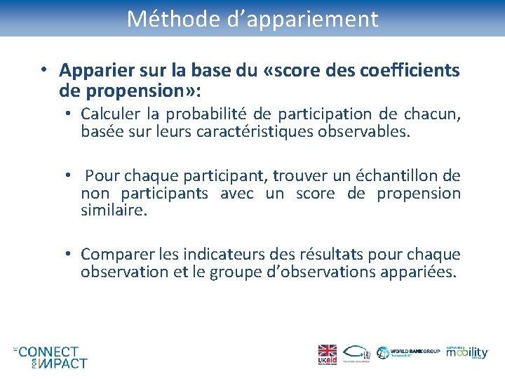 Méthode d'appariement • Apparier sur la base du «score des coefficients de propension» :