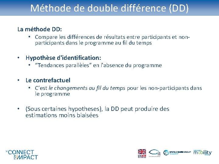 Méthode de double différence (DD) La méthode DD: • Compare les différences de résultats