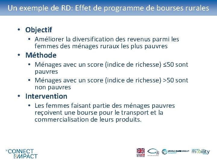 Un exemple de RD: Effet de programme de bourses rurales • Objectif • Améliorer