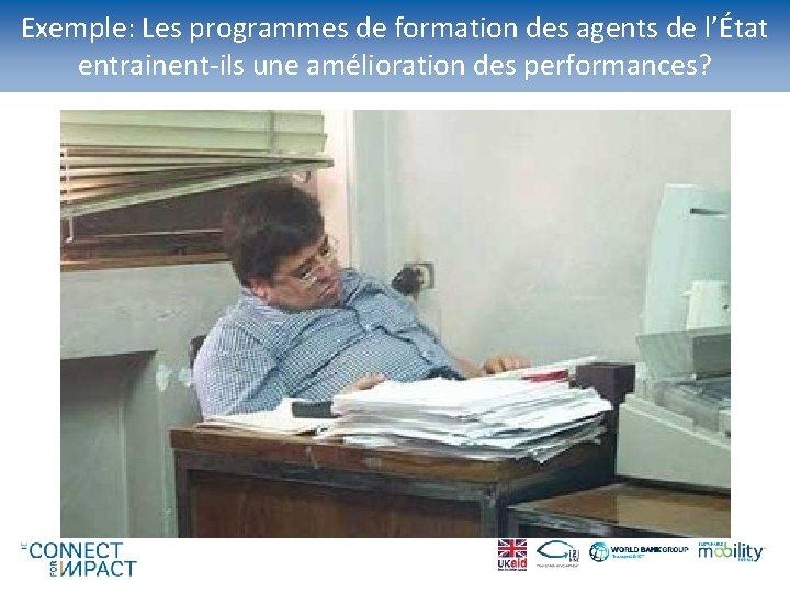 Exemple: Les programmes de formation des agents de l'État entrainent-ils une amélioration des performances?