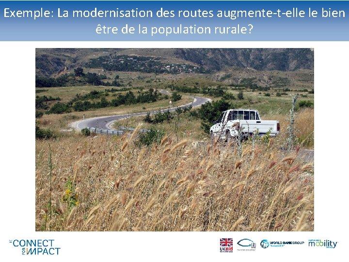 Exemple: La modernisation des routes augmente-t-elle le bien être de la population rurale?