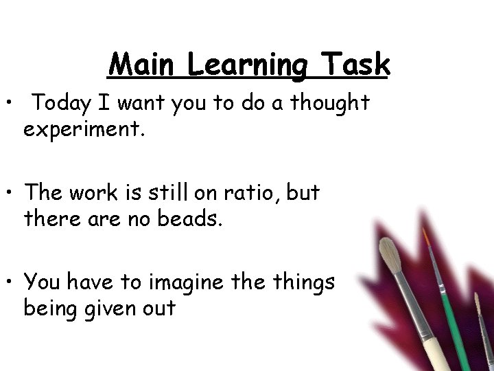 Main Learning Task • Today I want you to do a thought experiment. •