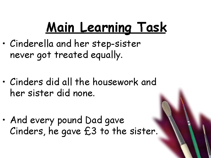 Main Learning Task • Cinderella and her step-sister never got treated equally. • Cinders