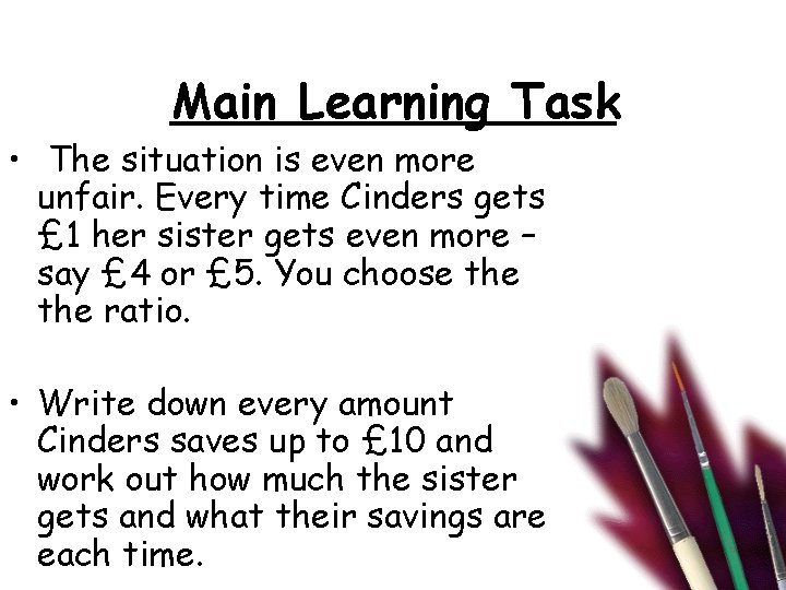 Main Learning Task • The situation is even more unfair. Every time Cinders gets