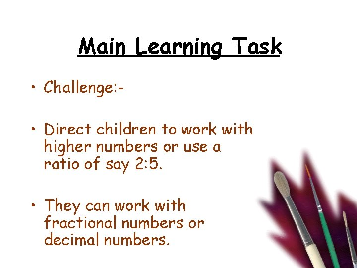 Main Learning Task • Challenge: • Direct children to work with higher numbers or