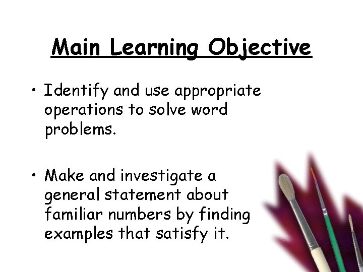 Main Learning Objective • Identify and use appropriate operations to solve word problems. •