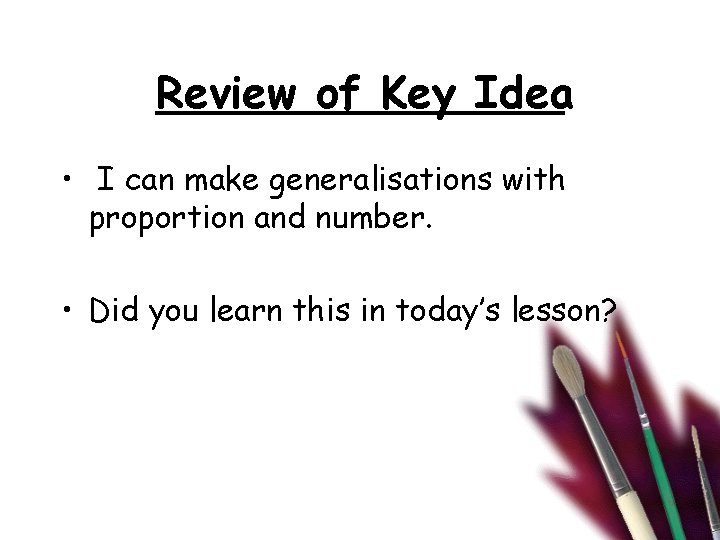 Review of Key Idea • I can make generalisations with proportion and number. •