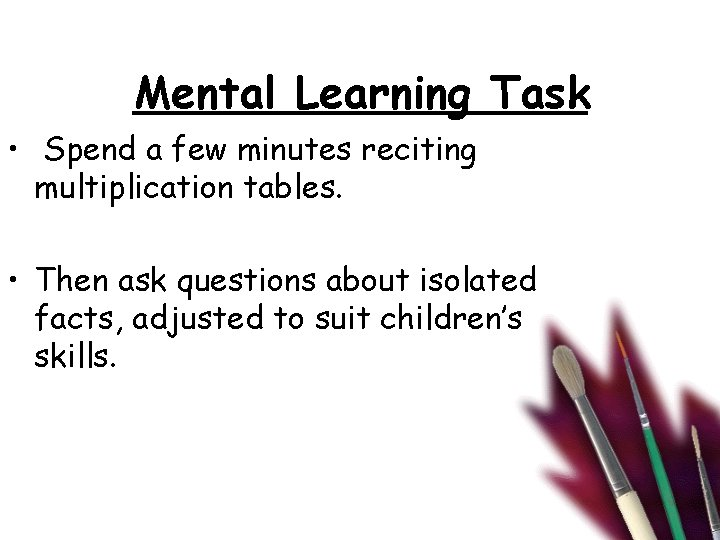 Mental Learning Task • Spend a few minutes reciting multiplication tables. • Then ask