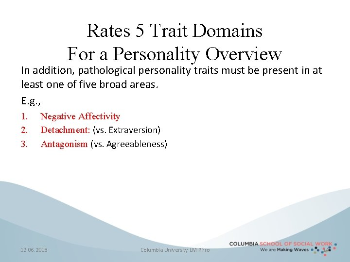 Rates 5 Trait Domains For a Personality Overview In addition, pathological personality traits must