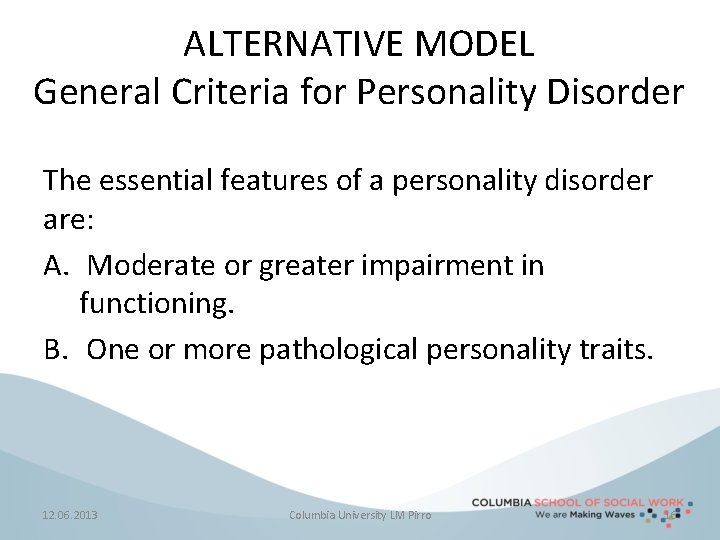 ALTERNATIVE MODEL General Criteria for Personality Disorder The essential features of a personality disorder