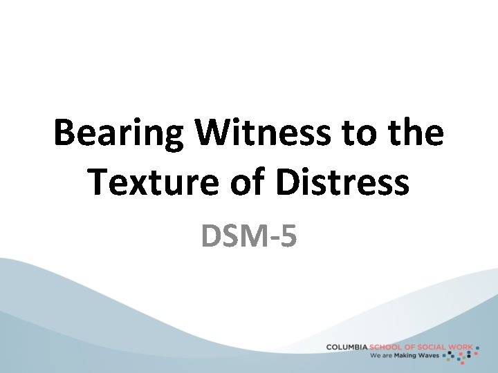 Bearing Witness to the Texture of Distress DSM-5